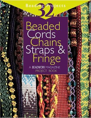 """Beaded Cords, Chains, Straps & Fringe: 32 Beading Projects (""""Beadwork"""" Project B"""