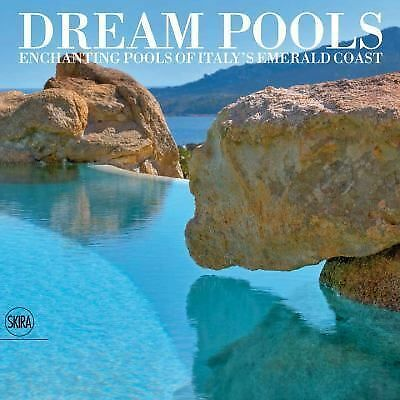 Dream Pools : Enchanting Pools of Italy's Emerald Coast by Nico Maria...