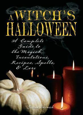 Witch's Halloween: A Complete Guide to the Magick, Incantations, Recipes, Spells