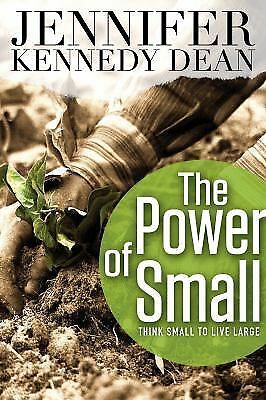 The Power of Small: Think Small to Live Large, Dean, Jennifer, Good Book