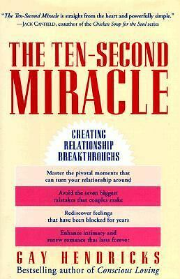 The Ten-Second Miracle: Creating Relationship Breakthroughs