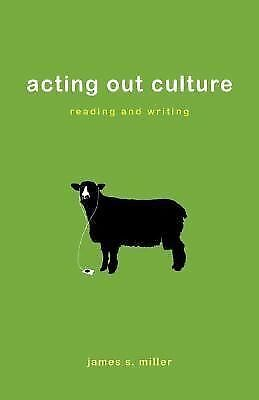 Acting Out Culture : Reading and Writing by James S. Miller (2008, Paperback)