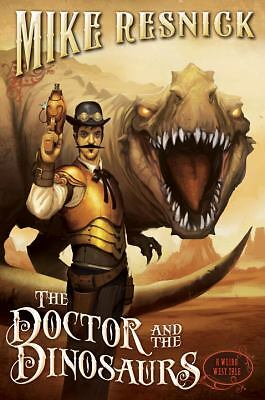 The Doctor and the Dinosaurs (A Weird West Tale) by Resnick, Mike