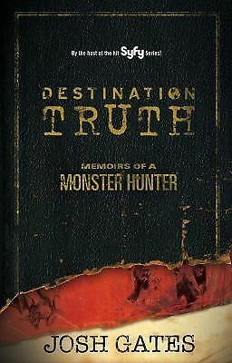 Destination Truth: Memoirs of a Monster Hunter, Gates, Josh, Very Good Book