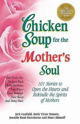 Chicken Soup for the Mother's Soul: 101 Stories to Open the Hearts and Rekindle
