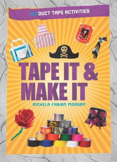 Tape It & Make It: 101 Duct Tape Activities Tape It and...Duct Tape Series)