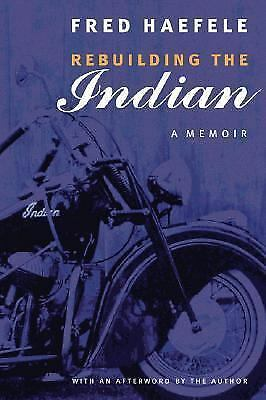 Rebuilding the Indian: A Memoir by Haefele, Fred