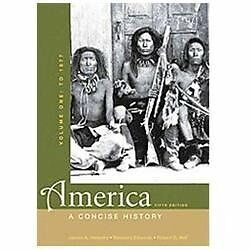 America: A Concise History, Volume One: To 1877, Self, Robert O., Edwards, Rebec