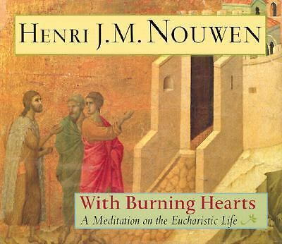 With Burning Hearts : A Meditation on the Eucharistic Life by Henri J. M....