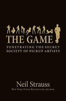 The Game: Penetrating the Secret Society of Pickup Artists by Strauss, Neil