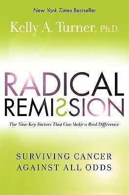 Radical Remission: Surviving Cancer Against All Odds, Kelly A. Turner, Very Good