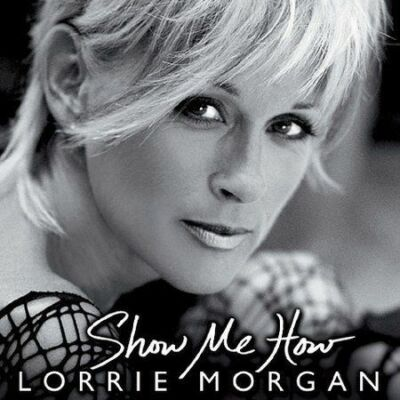 LORRIE MORGAN Show Me How CD BRAND NEW FREE SHIPPING!!!
