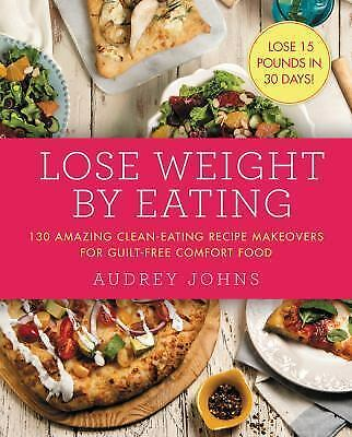 Lose Weight by Eating by Audrey Johns (2016, Paperback)