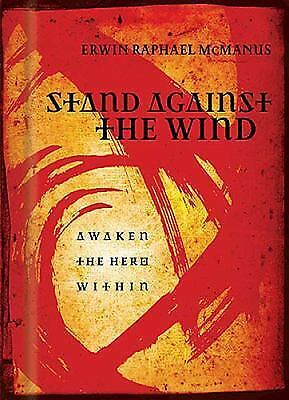 Stand Against the Wind: Awaken the Hero Within, Erwin Raphael McManus, Very Good
