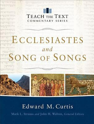 Ecclesiastes and Song of Songs Teach the Text Commentary Series