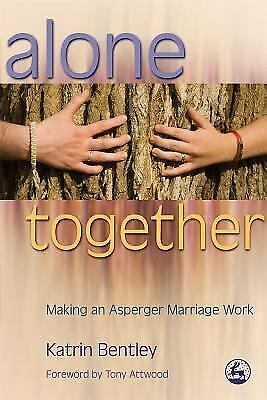 Alone Together: Making an Asperger Marriage Work, Bentley, Katrin, Acceptable Bo