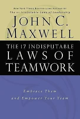 The 17 Indisputable Laws of Teamwork: Embrace Them and Empower Your Team, John C