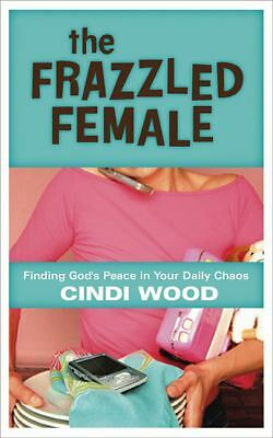 The Frazzled Female: Finding God's Peace in Your Daily Chaos