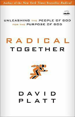 Radical Together: Unleashing the People of God for the Purpose of God, David Pla