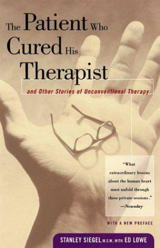 The Patient Who Cured His Therapist: And Other Stories of Unconventional Therapy