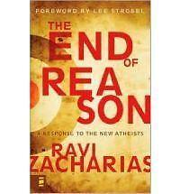 The End of Reason: A Response to the New Atheists, Ravi Zacharias, Good Book