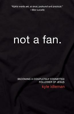 Not a Fan: Becoming a Completely Committed Follower of Jesus, Idleman, Kyle, Ver