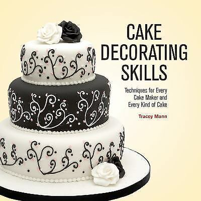 Cake Decorating Skills: Techniques for Every Cake Maker and Every Kind of Cake,
