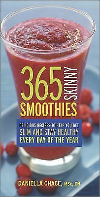 365 Skinny Smoothies: Delicious Recipes to Help You Get Slim and Stay Healthy Ev