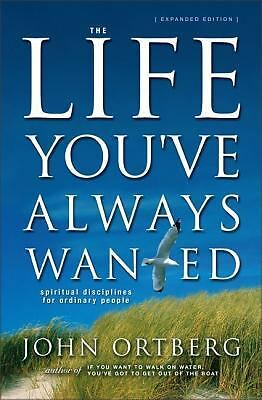 The Life You've Always Wanted: Spiritual Disciplines for Ordinary People (Expan