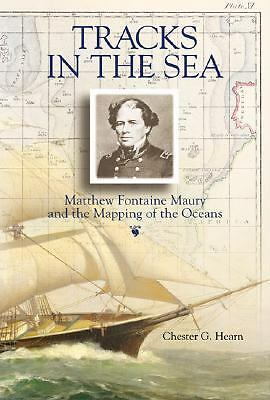 Tracks in the Sea: Matthew Fontaine Maury and the Mapping of the Oceans by Hear
