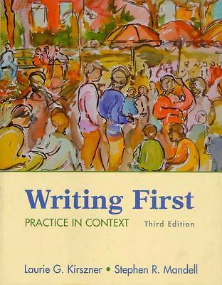 Writing First : Practice in Context by Stephen R. Mandell and Laurie G....