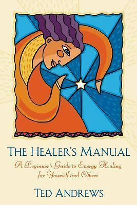 The Healer's Manual: A Beginner's Guide to Vibrational Therapies, Andrews, Ted [
