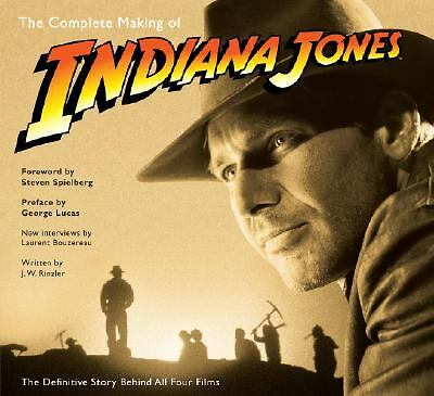 The Complete Making of Indiana Jones: The Definitive Story Behind All Four Film