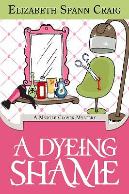 A Dyeing Shame: A Myrtle Clover Mystery (Myrtle Clover Mysteries) (Volume 3), Cr