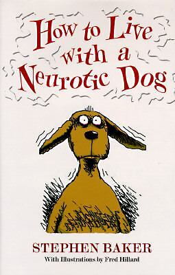 How to Live with a Neurotic Dog by Baker, Stephen