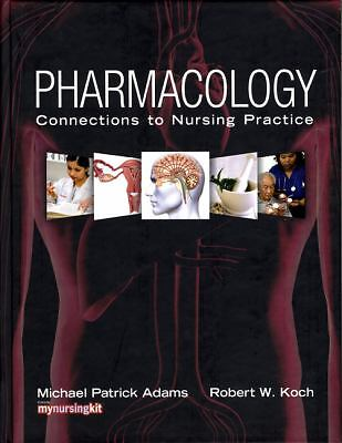 Pharmacology: Connections to Nursing Practice by Adams, Michael P., Koch, Rober