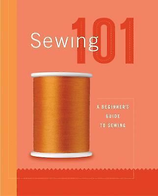 Sewing 101: A Beginners Guide to Sewing by Editors of Creative Publishing