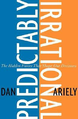Predictably Irrational: The Hidden Forces That Shape Our Decisions by Ariely, D