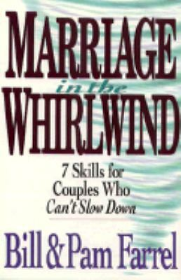 Marriage in the Whirlwind : 7 Skills for Couples Who Can't Slow Down by Farrel