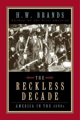 The Reckless Decade: America in the 1890s, Brands, H.W., Good Book