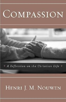 Compassion: A Reflection on the Christian Life by Nouwen, Henri, Mcneill, Donal