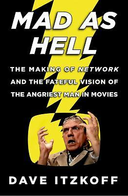 Mad as Hell: The Making of Network and the Fateful Vision of the Angriest Man i