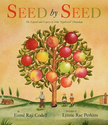 "Seed by Seed: The Legend and Legacy of John ""Appleseed"" Chapman by Codell, Esme"