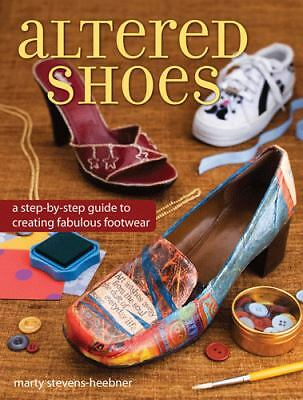 Altered Shoes: A Step-By-Step Guide To Making Your Footwear Fabulous, Stevens-He
