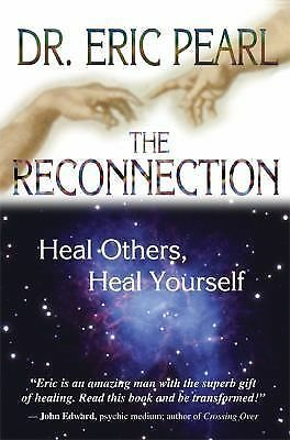 The Reconnection: Heal Others, Heal Yourself by Pearl, Eric