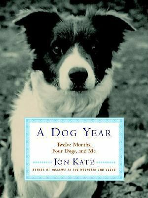 A Dog Year: Twelve Months, Four Dogs, and Me by Katz, Jon
