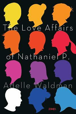 The Love Affairs of Nathaniel P.: A Novel by Waldman, Adelle