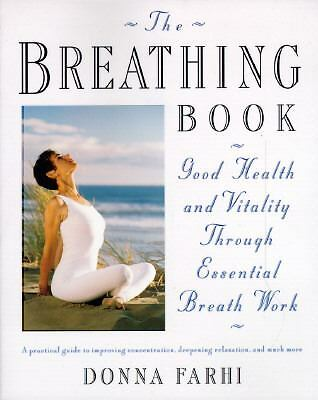 The Breathing Book: Good Health and Vitality Through Essential Breath Work by F