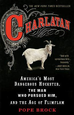 Charlatan: America's Most Dangerous Huckster, the Man Who Pursued Him, and the