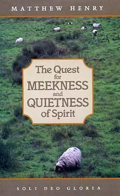 The Quest for Meekness and Quietness of Spirit (Puritan Writings), Henry, Matthe